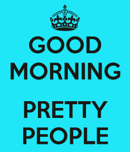 Good-morning-pretty-people